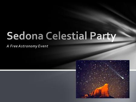A Free Astronomy Event. Free community event where participants (all ages) get to enjoy the fantastic experience of viewing the night (and day) sky and.