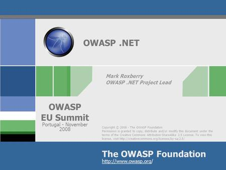 Copyright © 2008 - The OWASP Foundation Permission is granted to copy, distribute and/or modify this document under the terms of the Creative Commons Attribution-ShareAlike.