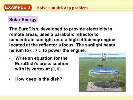 EXAMPLE 3 Solve a multi-step problem Solar Energy The EuroDish, developed to provide electricity in remote areas, uses a parabolic reflector to concentrate.