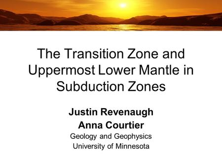 The Transition Zone and Uppermost Lower Mantle in Subduction Zones Justin Revenaugh Anna Courtier Geology and Geophysics University of Minnesota.