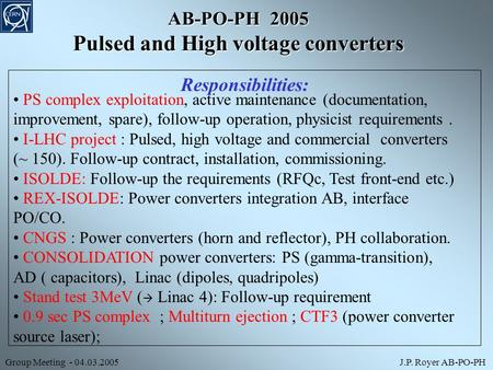 AB-PO-PH 2005 Pulsed and High voltage converters Responsibilities: PS complex exploitation, active maintenance (documentation, improvement, spare), follow-up.