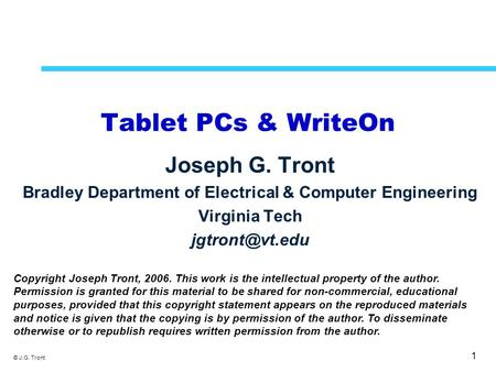 1 © J.G. Tront Tablet PCs & WriteOn Joseph G. Tront Bradley Department of Electrical & Computer Engineering Virginia Tech Copyright Joseph.