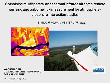 Combining multispectral and thermal infrared airborne remote sensing and airborne flux measurement for atmosphere- biosphere interaction studies WORKSHOP.