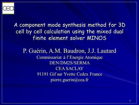 1 A component mode synthesis method for 3D cell by cell calculation using the mixed dual finite element solver MINOS P. Guérin, A.M. Baudron, J.J. Lautard.
