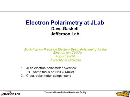 Electron Polarimetry at JLab Dave Gaskell Jefferson Lab Workshop on Precision Electron Beam Polarimetry for the Electron Ion Collider August 23-24 University.