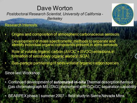 Dave Worton Postdoctoral Research Scientist, University of California - Berkeley Research Interests: Origins and composition of atmospheric carbonaceous.