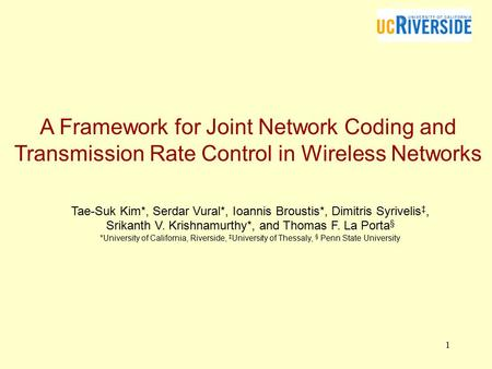 1 A Framework for Joint Network Coding and Transmission Rate Control in Wireless Networks Tae-Suk Kim*, Serdar Vural*, Ioannis Broustis*, Dimitris Syrivelis.
