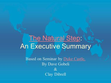 The Natural StepThe Natural Step: An Executive Summary Based on Seminar by Duke Castle,Duke Castle, By Dave Gobeli & Clay Dibrell.
