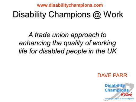 Disability Work A trade union approach to enhancing the quality of working life for disabled people in the UK DAVE.
