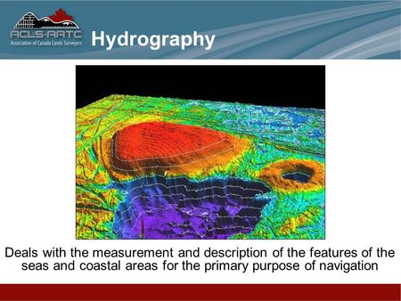 Deals with the measurement and description of the features of the seas and coastal areas for the primary purpose of navigation Hydrography.