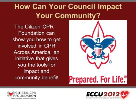 How Can Your Council Impact Your Community? The Citizen CPR Foundation can show you how to get involved in CPR Across America, an initiative that gives.