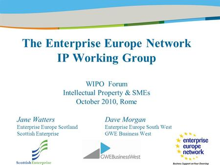 Title of the presentation | Date |‹#› The Enterprise Europe Network IP Working Group WIPO Forum Intellectual Property & SMEs October 2010, Rome Jane Watters.