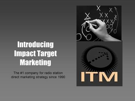 Introducing Impact Target Marketing The #1 company for radio station direct marketing strategy since 1990.