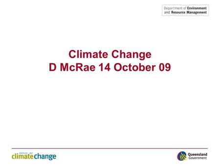 Climate Change D McRae 14 October 09. Climate forum Our climate is always changing and is influenced by both natural variability and human induced changes.