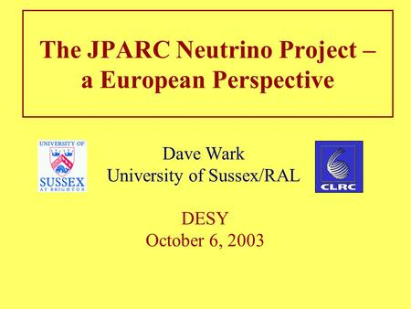 The JPARC Neutrino Project – a European Perspective Dave Wark University of Sussex/RAL DESY October 6, 2003.