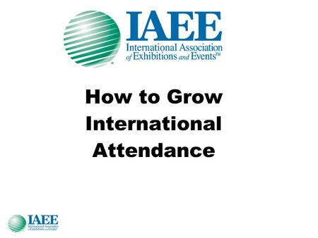 How to Grow International Attendance. Presented by Dave Fellers has over 30 years experience in association management, including 23 years of CEO and.