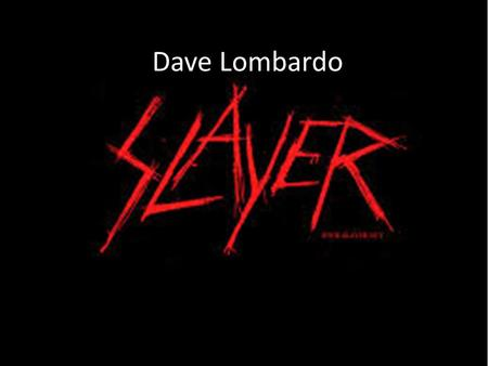 Dave Lombardo. SLAYER SLAYER are a thrash metal band infulenced from the likes of black sabbath, motorhead and have played with and headlined with many.
