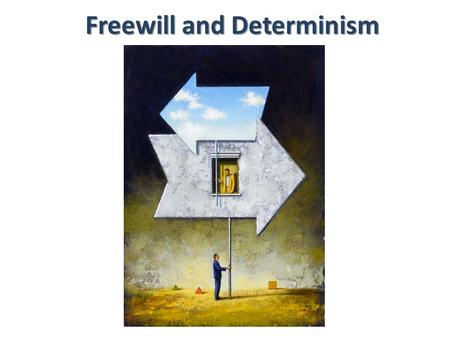 Freewill and Determinism. Morally Responsible? #1 Dave has an undiagnosed brain tumor that suddenly causes muscle spasms in his arm and hand. The spasm.