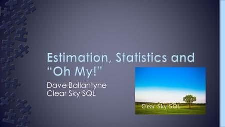 Dave Ballantyne Clear Sky SQL. ›Freelance Database Developer/Designer –Specializing in SQL Server for 15+ years ›SQLLunch –Lunchtime usergroup –London.