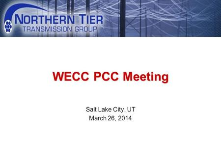 WECC PCC Meeting Salt Lake City, UT March 26, 2014.