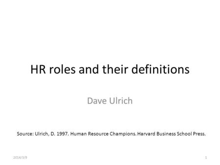 HR roles and their definitions Dave Ulrich Source: Ulrich, D. 1997. Human Resource Champions. Harvard Business School Press. 2014/3/91.