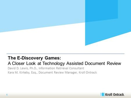 The E-Discovery Games: A Closer Look at Technology Assisted Document Review David D. Lewis, Ph.D., Information Retrieval Consultant Kara M. Kirkeby, Esq.,