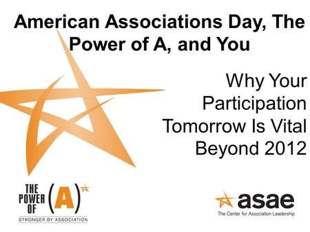 American Associations Day, The Power of A, and You Why Your Participation Tomorrow Is Vital Beyond 2012.