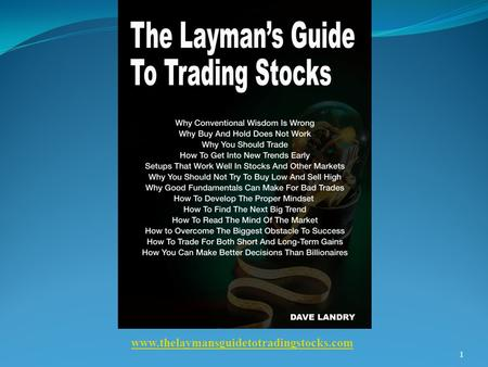 1 www.thelaymansguidetotradingstocks.com. Getting Into New Trends Early: Trading Bowties & First Thrusts By Dave Landry 2.