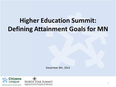 1 Higher Education Summit: Defining Attainment Goals for MN December 8th, 2014.