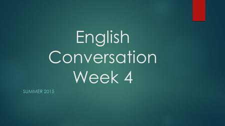 English Conversation Week 4 SUMMER 2015. Dreams and Ambitions  In this lesson we will talk about our dreams.  We will talk about our ambitions.  We.