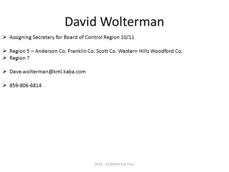 David Wolterman  Assigning Secretary for Board of Control Region 10/11  Region 5 – Anderson Co. Franklin Co. Scott Co. Western Hills Woodford Co.  Region.