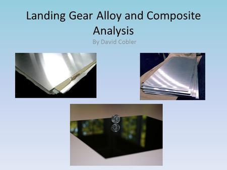 Landing Gear Alloy and Composite Analysis By David Cobler.