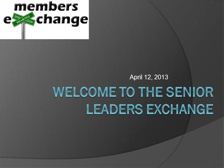 April 12, 2013. Goal of the Exchange Process 1. Help each Member professional to expand their business networks in order for you to improve the efficiency.