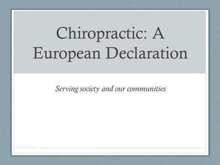 Chiropractic: A European Declaration Serving society and our communities.