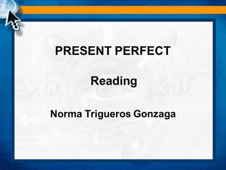 Norma Trigueros Gonzaga PRESENT PERFECT Reading. A) Pat: have you ever seen sea turtles, Josh? Josh: yes, but I've never seen such a big one. Pat: hey!