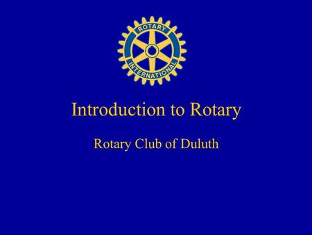 Introduction to Rotary Rotary Club of Duluth. Questions? Dave McCulley – New Member Orientations (770) 753-0830