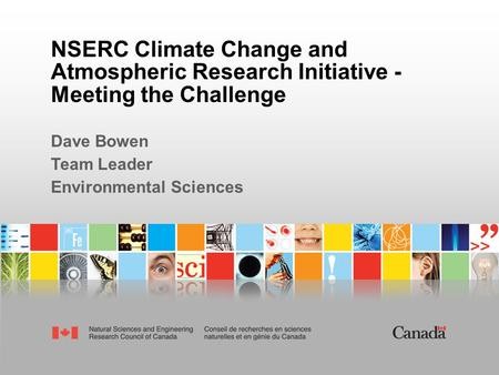 NSERC Climate Change and Atmospheric Research Initiative - Meeting the Challenge Dave Bowen Team Leader Environmental Sciences.