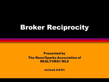 Broker Reciprocity Presented by The Reno/Sparks Association of REALTORS® MLS revised 2/8/01.