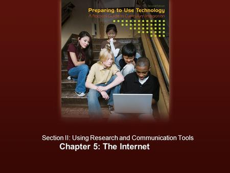 Chapter 5: The Internet Section II: Using Research and Communication Tools.