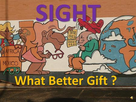 SIGHT What Better Gift ? TLERC Presented by: Tom Blase, Promotions Director Texas Lions Eyeglass Recycling Center 2550 Flynt Midland, Texas 79701 432-683-3611.