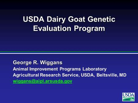 2003 George R. Wiggans Animal Improvement Programs Laboratory Agricultural Research Service, USDA, Beltsville, MD USDA Dairy Goat.