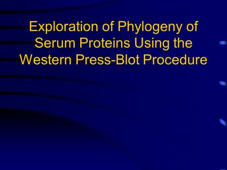 Exploration of Phylogeny of Serum Proteins Using the Western Press-Blot Procedure.