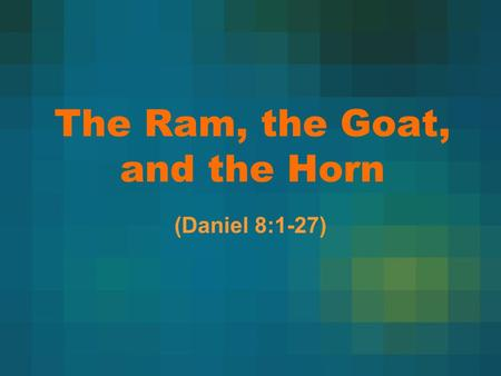 The Ram, the Goat, and the Horn (Daniel 8:1-27). The Structure of the Text Verses 1 and 2 are the introduction to the vision Daniel received; Verses 3-8.