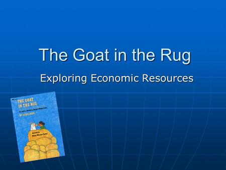 The Goat in the Rug Exploring Economic Resources.