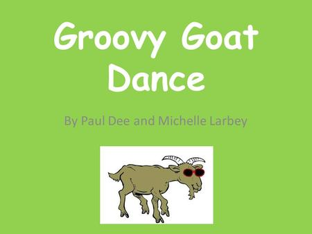 Groovy Goat Dance By Paul Dee and Michelle Larbey.