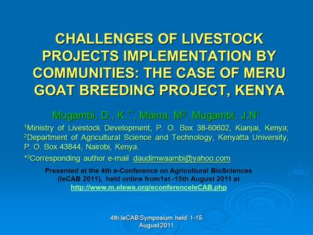 4th IeCAB Symposium held 1-15 August 2011 CHALLENGES OF LIVESTOCK PROJECTS IMPLEMENTATION BY COMMUNITIES: THE CASE OF MERU GOAT BREEDING PROJECT, KENYA.