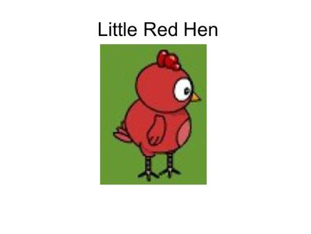 "Little Red Hen. Little Red Hen found some wheat. She wanted to plant it. Little Red Hen went to the cat, the mouse and the goat. ""Help me,"" said Little."