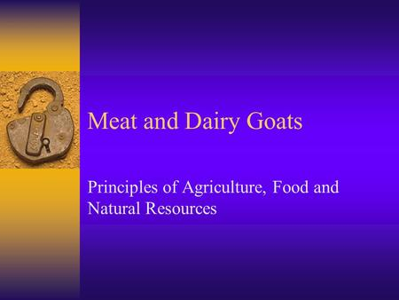 Meat and Dairy Goats Principles of Agriculture, Food and Natural Resources.