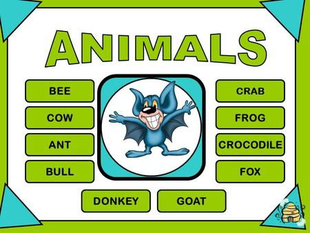 BEE COW ANT BULL CRAB FROG CROCODILE FOX DONKEYGOAT.