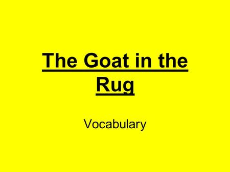 The Goat in the Rug Vocabulary. delicious very good taste Click here for answer Next.